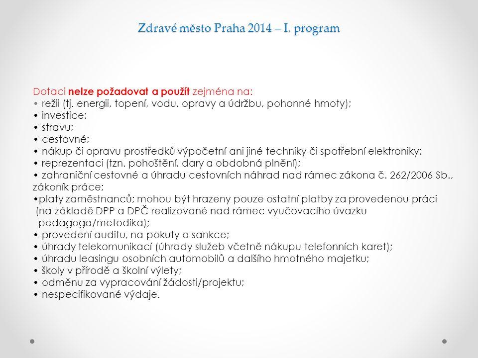 Zdravé město Praha 2014 – I. program Dotaci nelze požadovat a použít zejména na: režii (tj. energii, topení, vodu, opravy a údržbu, pohonné hmoty); in