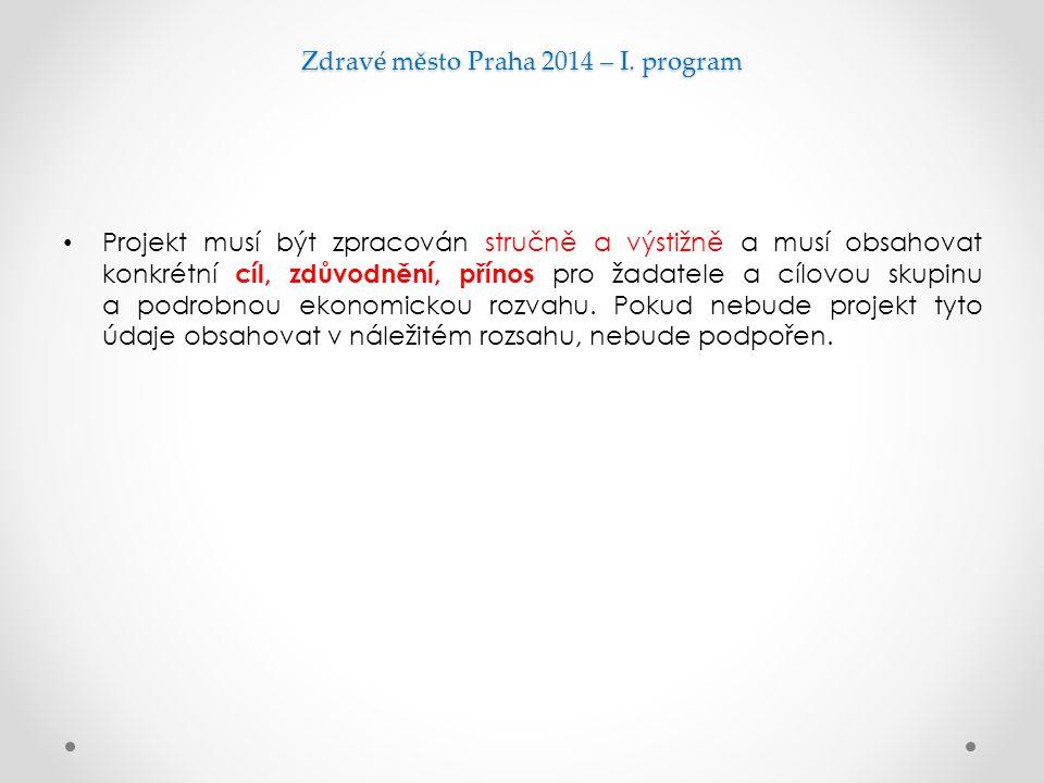 Zdravé město Praha 2014 – I. program Projekt musí být zpracován stručně a výstižně a musí obsahovat konkrétní cíl, zdůvodnění, přínos pro žadatele a c