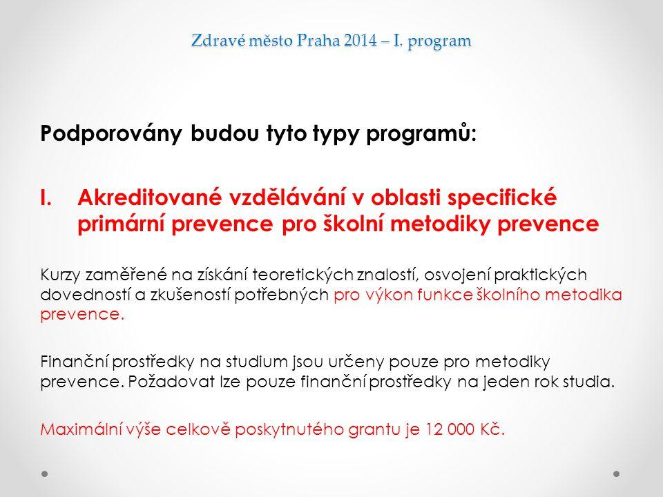 Zdravé město Praha 2014 – I. program Podporovány budou tyto typy programů: I.Akreditované vzdělávání v oblasti specifické primární prevence pro školní