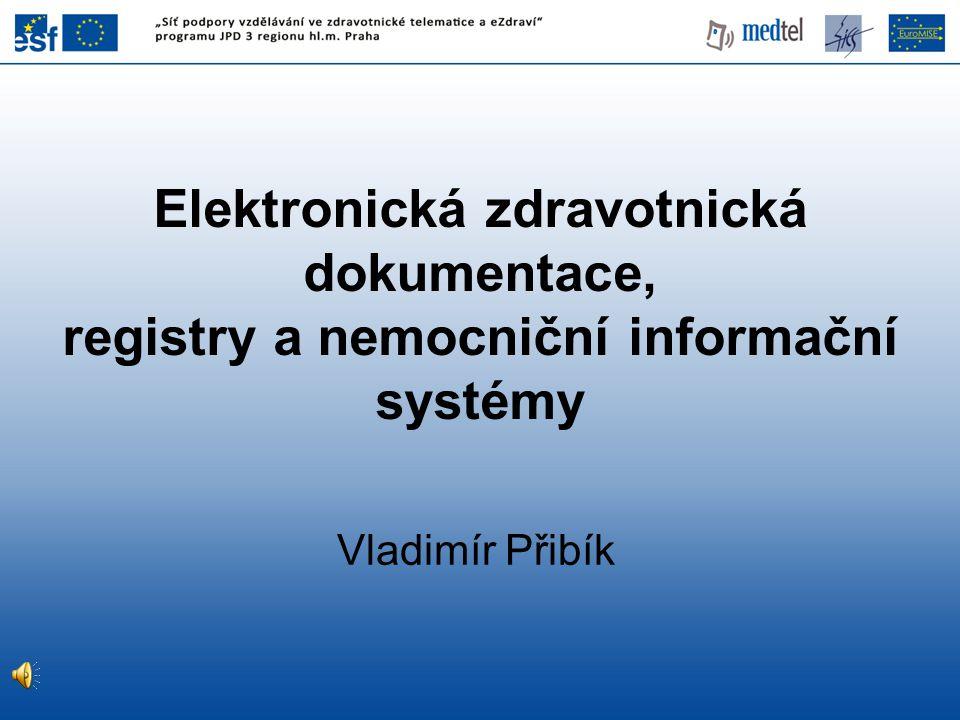 Elektronická zdravotnická dokumentace, registry a nemocniční informační systémy Vladimír Přibík