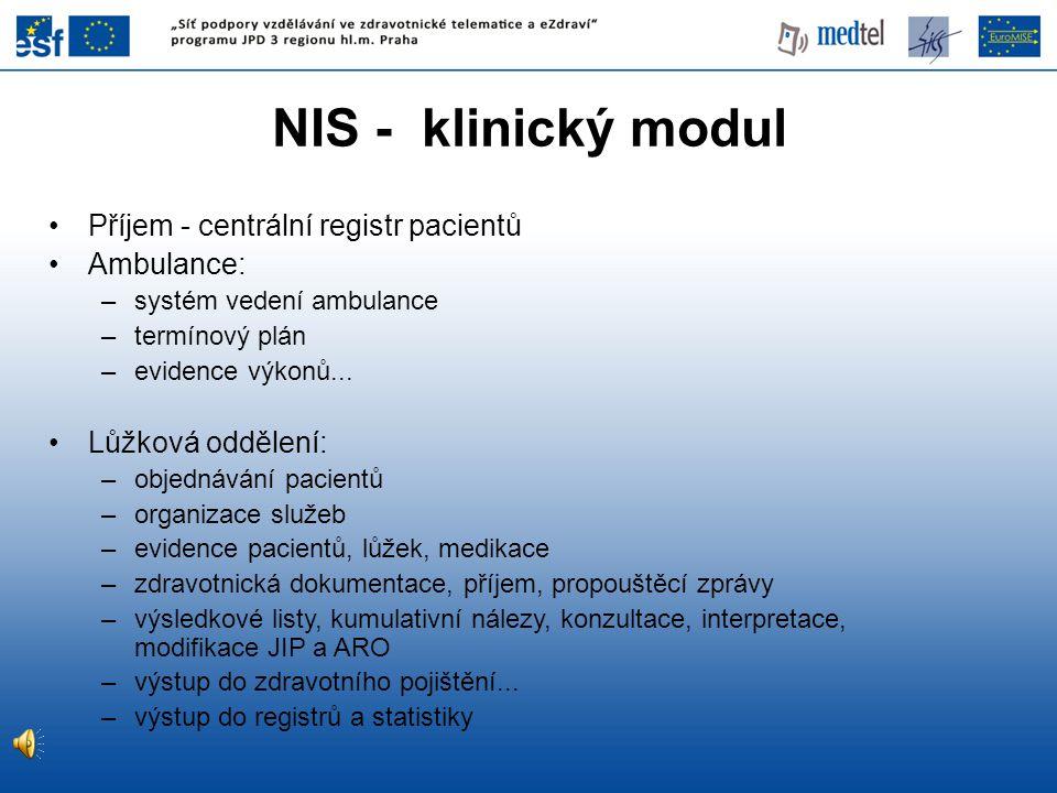 NIS - klinický modul Příjem - centrální registr pacientů Ambulance: –systém vedení ambulance –termínový plán –evidence výkonů... Lůžková oddělení: –ob