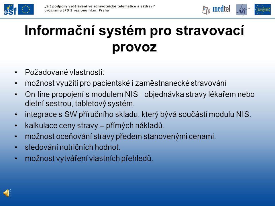 Informační systém pro stravovací provoz Požadované vlastnosti: možnost využití pro pacientské i zaměstnanecké stravování On-line propojení s modulem NIS - objednávka stravy lékařem nebo dietní sestrou, tabletový systém.