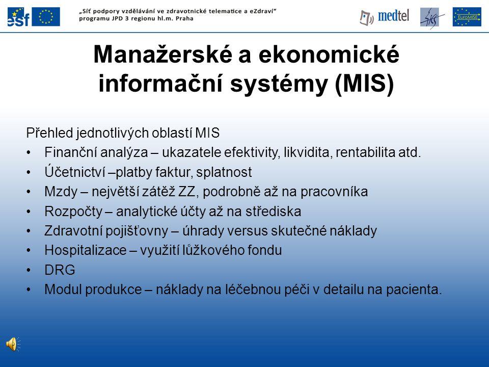 Manažerské a ekonomické informační systémy (MIS) Přehled jednotlivých oblastí MIS Finanční analýza – ukazatele efektivity, likvidita, rentabilita atd.