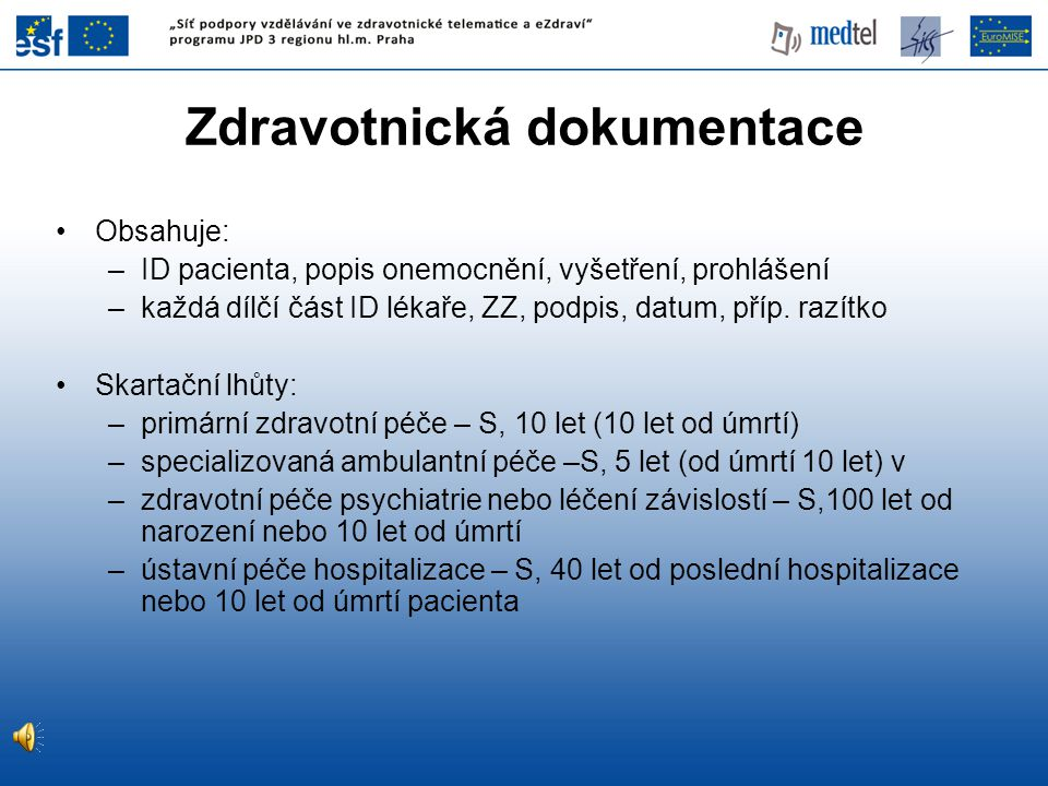 Zdravotnická dokumentace Obsahuje: –ID pacienta, popis onemocnění, vyšetření, prohlášení –každá dílčí část ID lékaře, ZZ, podpis, datum, příp.
