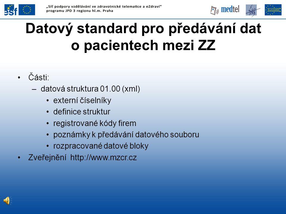 Datový standard pro předávání dat o pacientech mezi ZZ Části: –datová struktura 01.00 (xml) externí číselníky definice struktur registrované kódy firem poznámky k předávání datového souboru rozpracované datové bloky Zveřejnění http://www.mzcr.cz