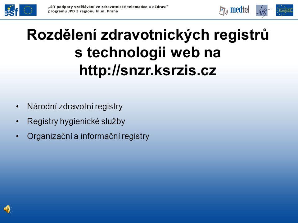 Rozdělení zdravotnických registrů s technologii web na http://snzr.ksrzis.cz Národní zdravotní registry Registry hygienické služby Organizační a infor