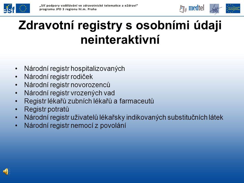 Zdravotní registry s osobními údaji neinteraktivní Národní registr hospitalizovaných Národní registr rodiček Národní registr novorozenců Národní regis