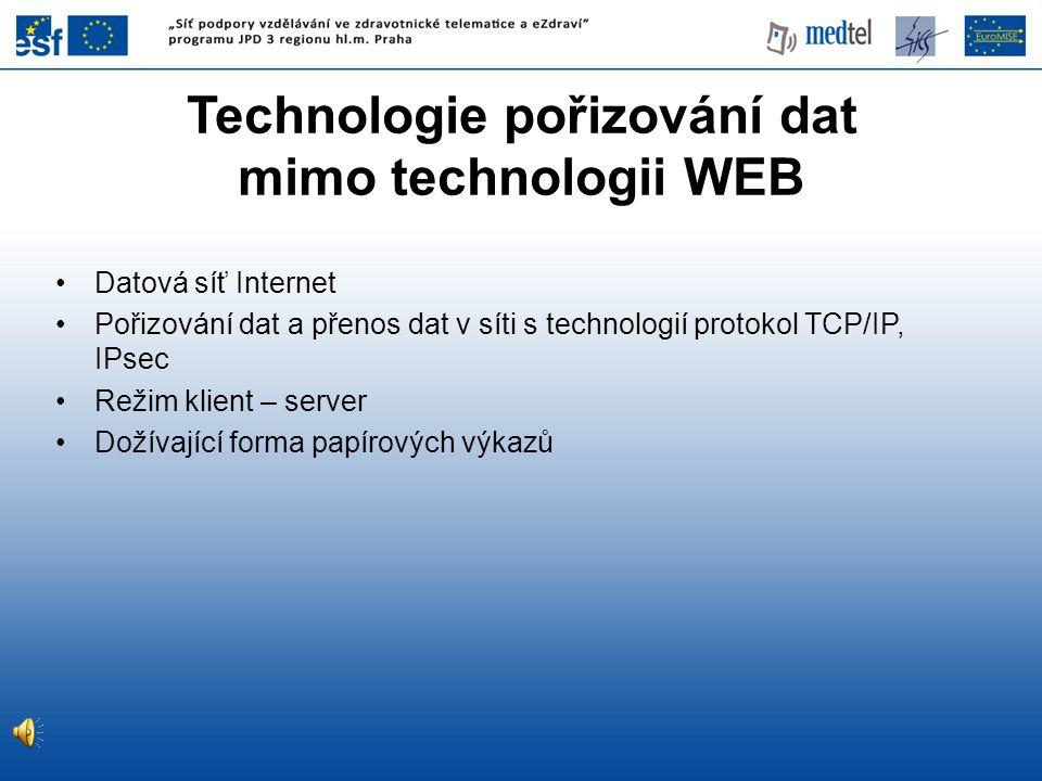 Technologie pořizování dat mimo technologii WEB Datová síť Internet Pořizování dat a přenos dat v síti s technologií protokol TCP/IP, IPsec Režim klient – server Dožívající forma papírových výkazů