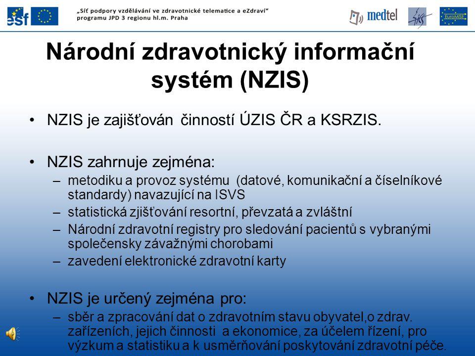 Národní zdravotnický informační systém (NZIS) NZIS je zajišťován činností ÚZIS ČR a KSRZIS. NZIS zahrnuje zejména: –metodiku a provoz systému (datové,