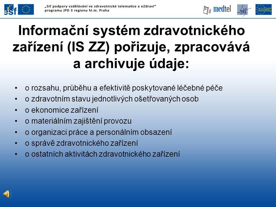 Informační systém zdravotnického zařízení (IS ZZ) pořizuje, zpracovává a archivuje údaje: o rozsahu, průběhu a efektivitě poskytované léčebné péče o z