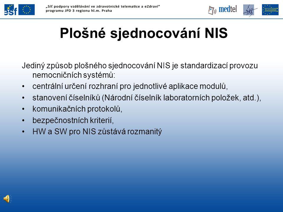 Plošné sjednocování NIS Jediný způsob plošného sjednocování NIS je standardizací provozu nemocničních systémů: centrální určení rozhraní pro jednotliv