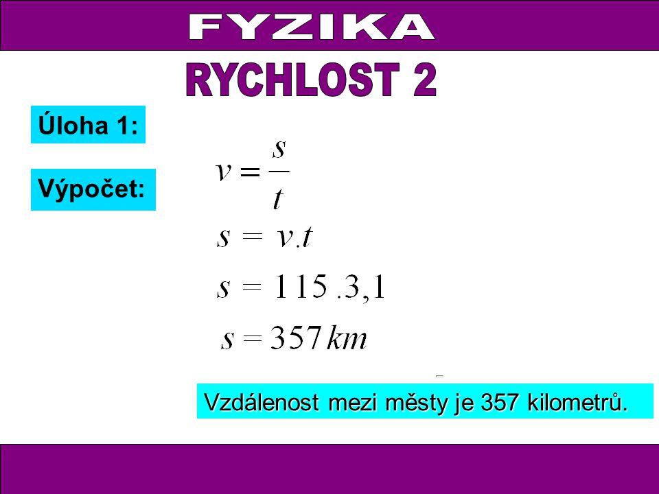 Výpočet: Vzdálenost mezi městy je 357 kilometrů. Úloha 1:
