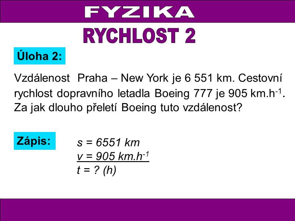 Vzdálenost Praha – New York je 6 551 km. Cestovní rychlost dopravního letadla Boeing 777 je 905 km.h -1. Za jak dlouho přeletí Boeing tuto vzdálenost?