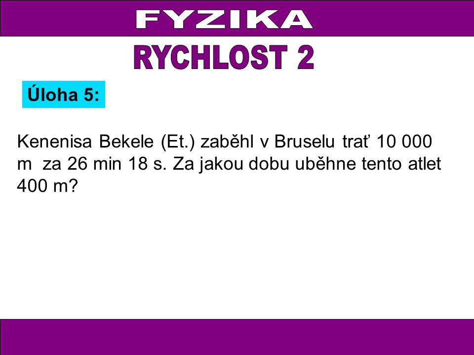 Kenenisa Bekele (Et.) zaběhl v Bruselu trať 10 000 m za 26 min 18 s. Za jakou dobu uběhne tento atlet 400 m? Úloha 5: