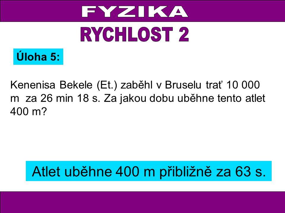 Kenenisa Bekele (Et.) zaběhl v Bruselu trať 10 000 m za 26 min 18 s. Za jakou dobu uběhne tento atlet 400 m? Úloha 5: Atlet uběhne 400 m přibližně za