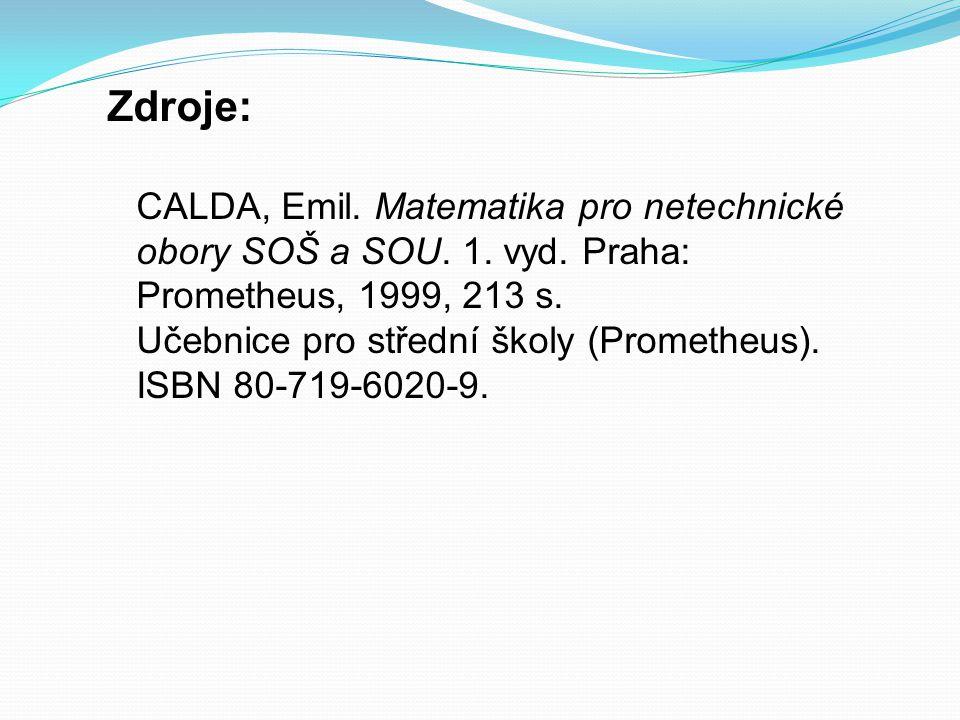 Zdroje: CALDA, Emil. Matematika pro netechnické obory SOŠ a SOU. 1. vyd. Praha: Prometheus, 1999, 213 s. Učebnice pro střední školy (Prometheus). ISBN