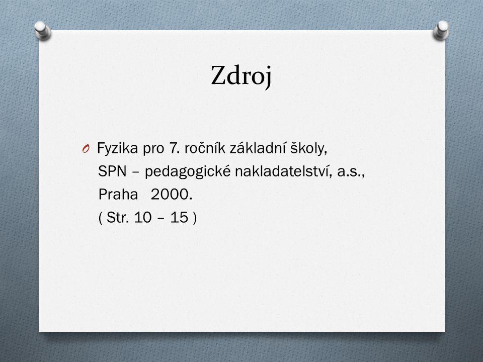 Zdroj O Fyzika pro 7. ročník základní školy, SPN – pedagogické nakladatelství, a.s., Praha 2000. ( Str. 10 – 15 )