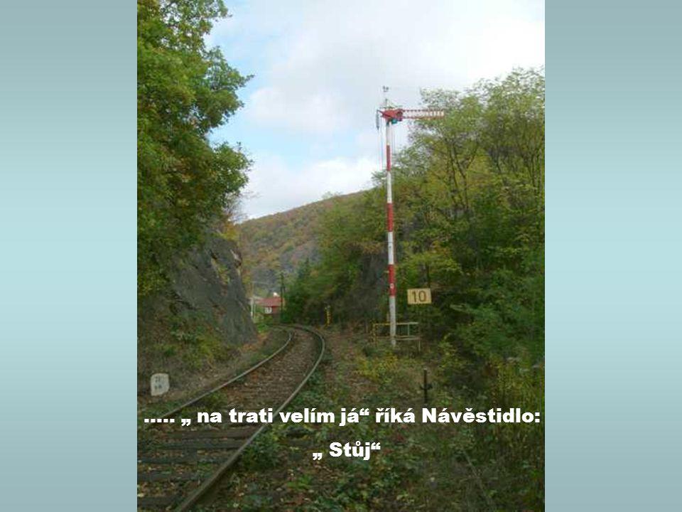 """….. """" na trati velím já říká Návěstidlo: """" Stůj"""
