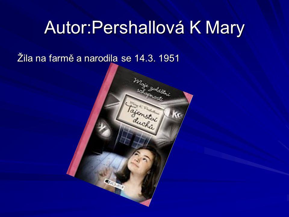 Autor:Pershallová K Mary Žila na farmě a narodila se 14.3. 1951