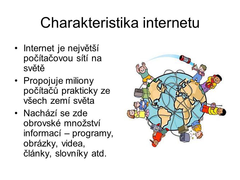 Charakteristika internetu Internet je největší počítačovou sítí na světě Propojuje miliony počítačů prakticky ze všech zemí světa Nachází se zde obrov