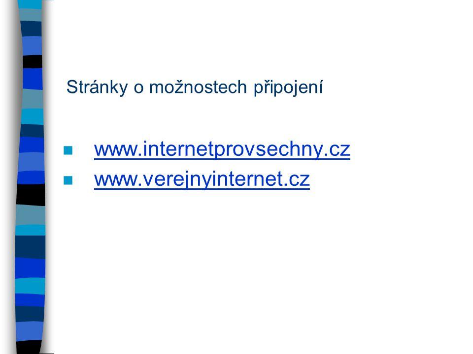 n www.internetprovsechny.cz www.internetprovsechny.cz n www.verejnyinternet.cz www.verejnyinternet.cz Stránky o možnostech připojení