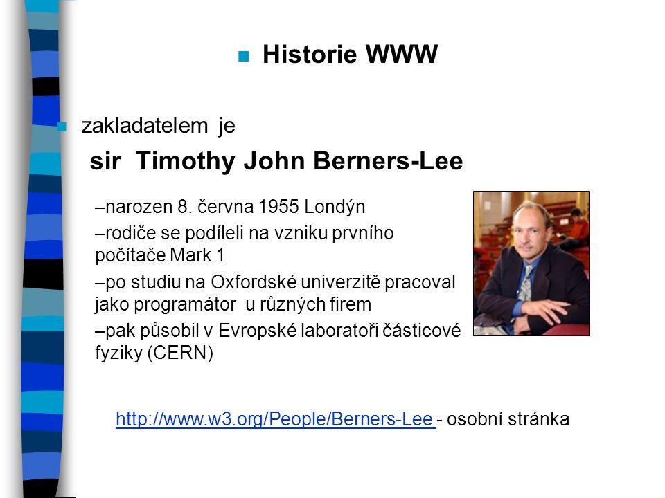 n Historie WWW n zakladatelem je sir Timothy John Berners-Lee http://www.w3.org/People/Berners-Lee http://www.w3.org/People/Berners-Lee - osobní stránka –narozen 8.
