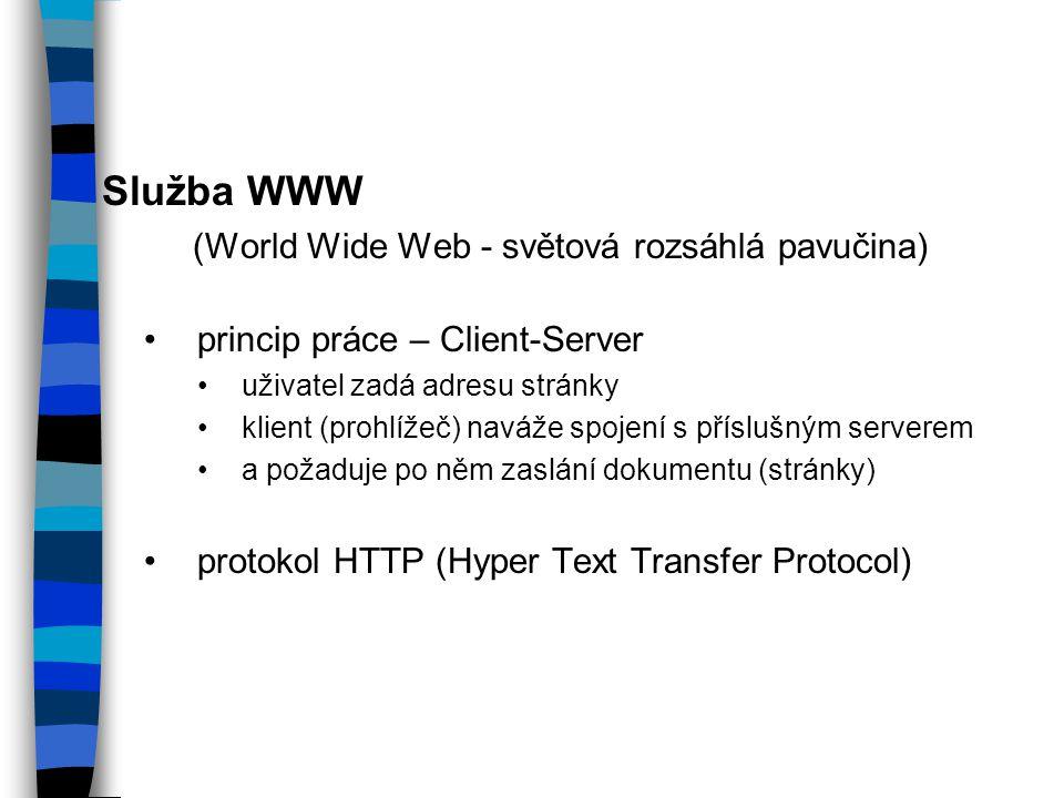 Služba WWW (World Wide Web - světová rozsáhlá pavučina) princip práce – Client-Server uživatel zadá adresu stránky klient (prohlížeč) naváže spojení s příslušným serverem a požaduje po něm zaslání dokumentu (stránky) protokol HTTP (Hyper Text Transfer Protocol)