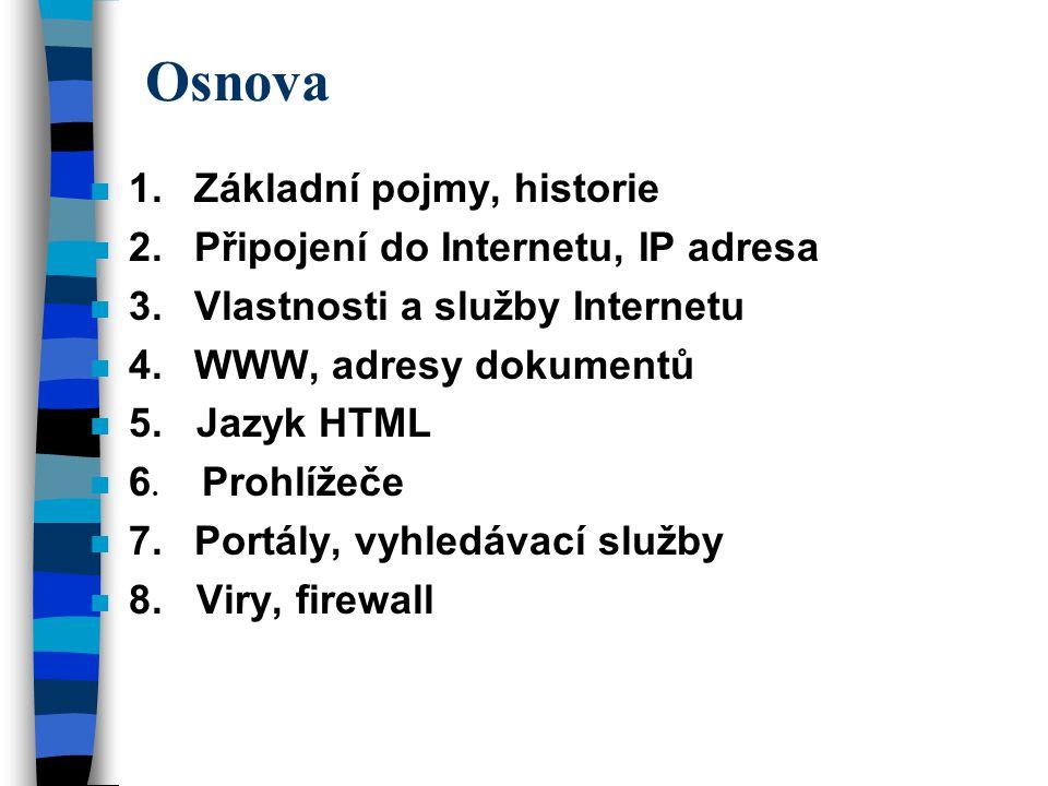 n 1.Základní pojmy, historie n 2.Připojení do Internetu, IP adresa n 3.Vlastnosti a služby Internetu n 4.WWW, adresy dokumentů n 5.
