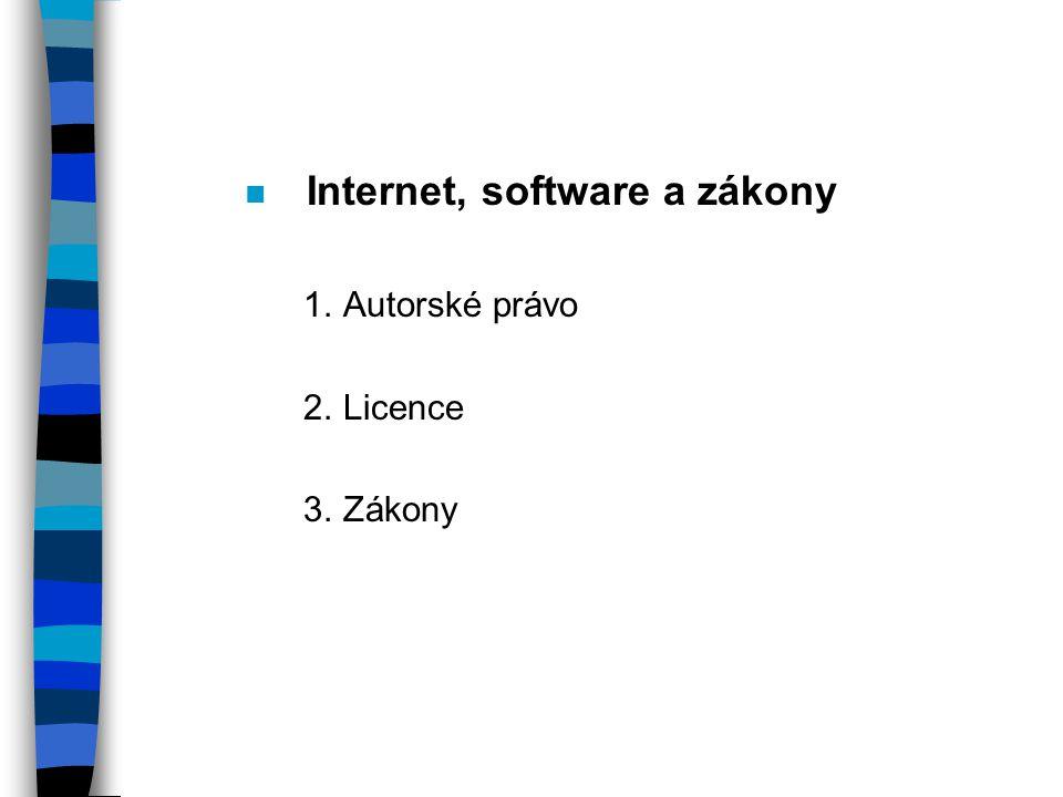 n Internet, software a zákony 1.Autorské právo 2.Licence 3.Zákony