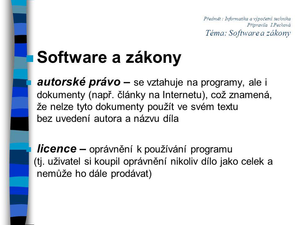 Předmět : Informatika a výpočetní technika Připravila I.Pechová Téma: Software a zákony n Software a zákony n autorské právo – se vztahuje na programy, ale i dokumenty (např.
