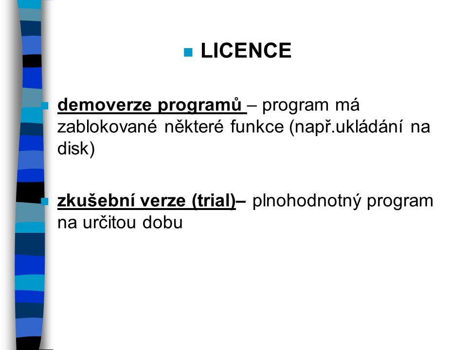 n LICENCE n demoverze programů – program má zablokované některé funkce (např.ukládání na disk) n zkušební verze (trial)– plnohodnotný program na určitou dobu