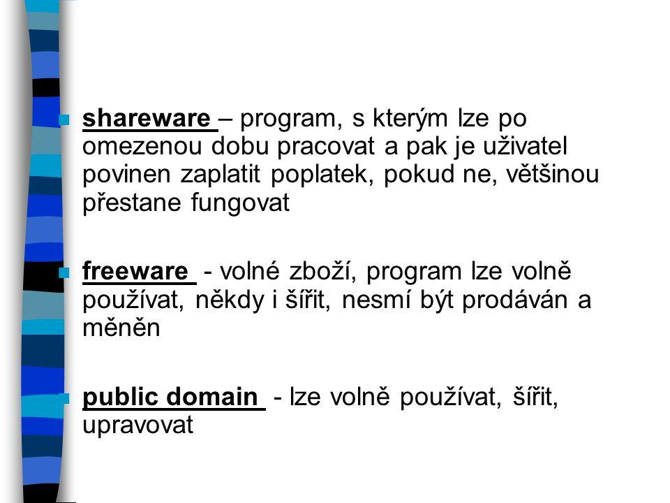 n shareware – program, s kterým lze po omezenou dobu pracovat a pak je uživatel povinen zaplatit poplatek, pokud ne, většinou přestane fungovat n freeware - volné zboží, program lze volně používat, někdy i šířit, nesmí být prodáván a měněn n public domain - lze volně používat, šířit, upravovat