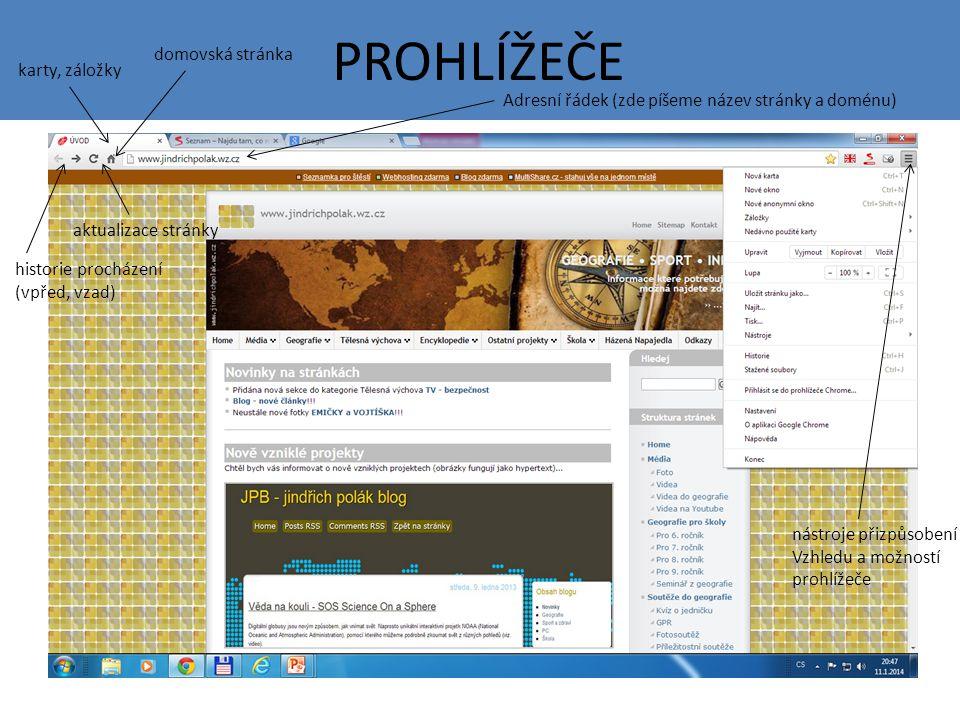 PROHLÍŽEČE karty, záložky historie procházení (vpřed, vzad) Adresní řádek (zde píšeme název stránky a doménu) aktualizace stránky domovská stránka nástroje přizpůsobení Vzhledu a možností prohlížeče