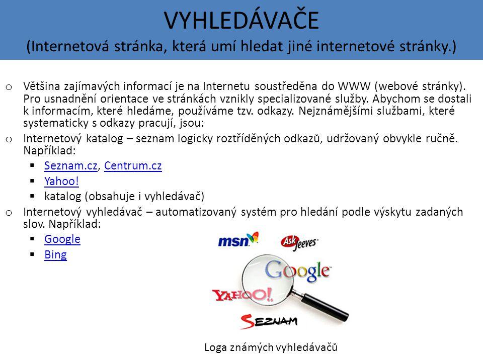 VYHLEDÁVAČE (Internetová stránka, která umí hledat jiné internetové stránky.) o Většina zajímavých informací je na Internetu soustředěna do WWW (webové stránky).