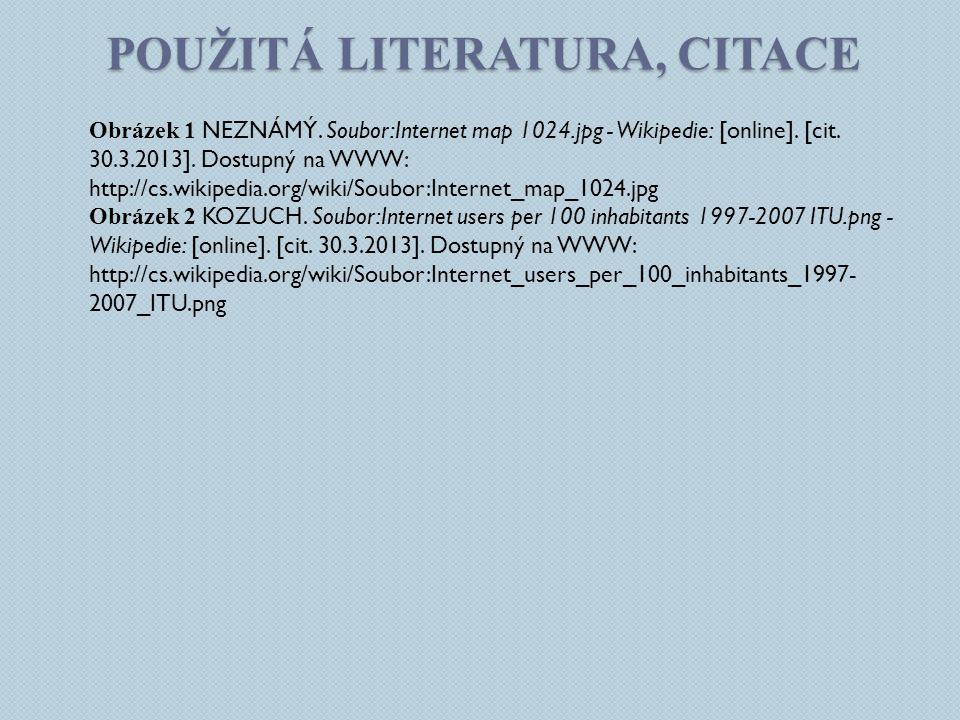 POUŽITÁ LITERATURA, CITACE Obrázek 1 NEZNÁMÝ. Soubor:Internet map 1024.jpg - Wikipedie: [online].