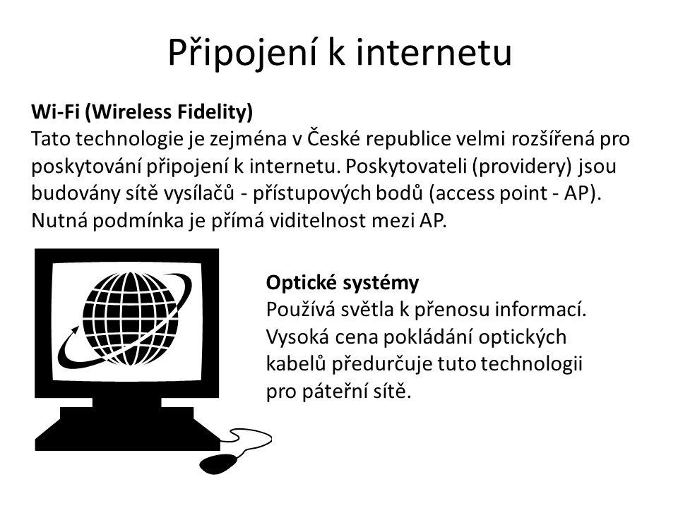 Připojení k internetu Wi-Fi (Wireless Fidelity) Tato technologie je zejména v České republice velmi rozšířená pro poskytování připojení k internetu. P