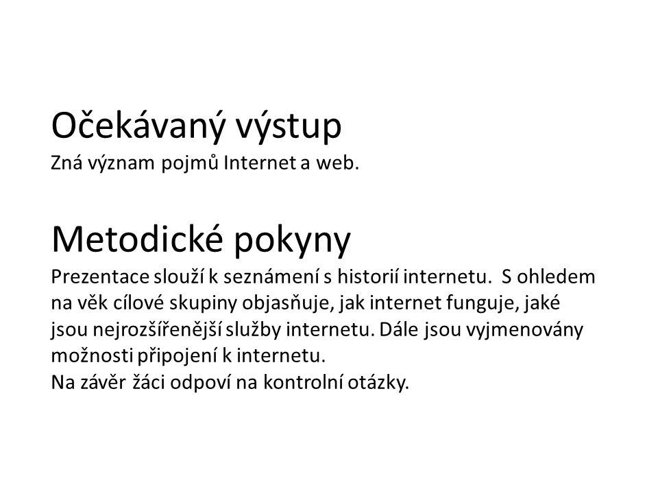 Kliparty MS Office http://ihistory.webzdarma.cz/index.php http://www.technik.estranky.cz/clanky/clanky/vznik-internetu.html http://www.earchiv.cz/a95/a504c501.php3 http://www.earchiv.cz/a95/a504c507.php3 Zdroje