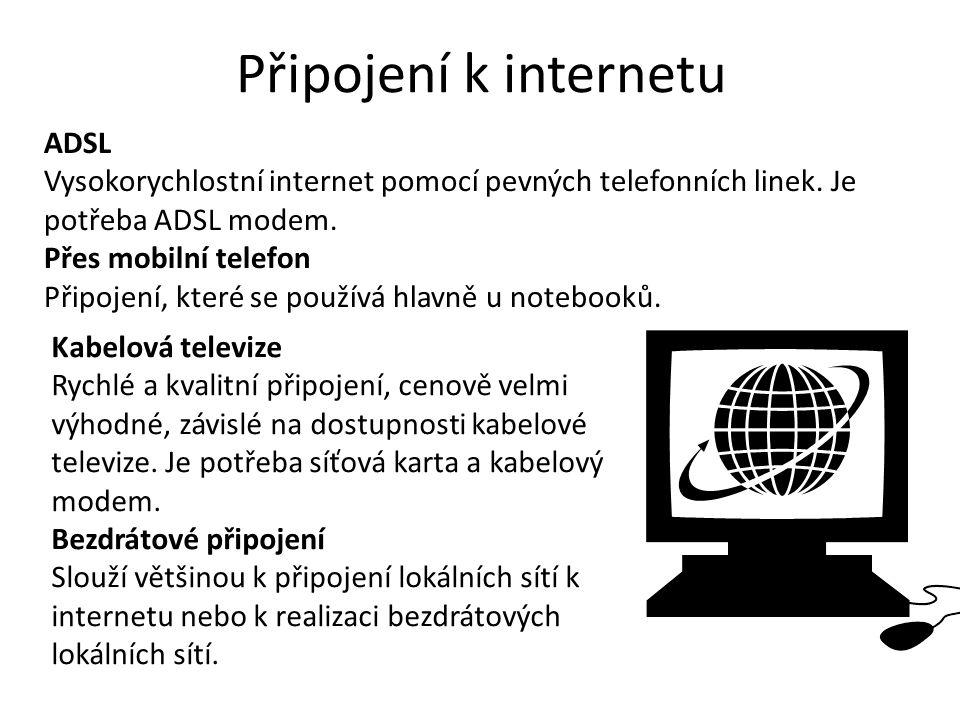 Připojení k internetu ADSL Vysokorychlostní internet pomocí pevných telefonních linek. Je potřeba ADSL modem. Přes mobilní telefon Připojení, které se