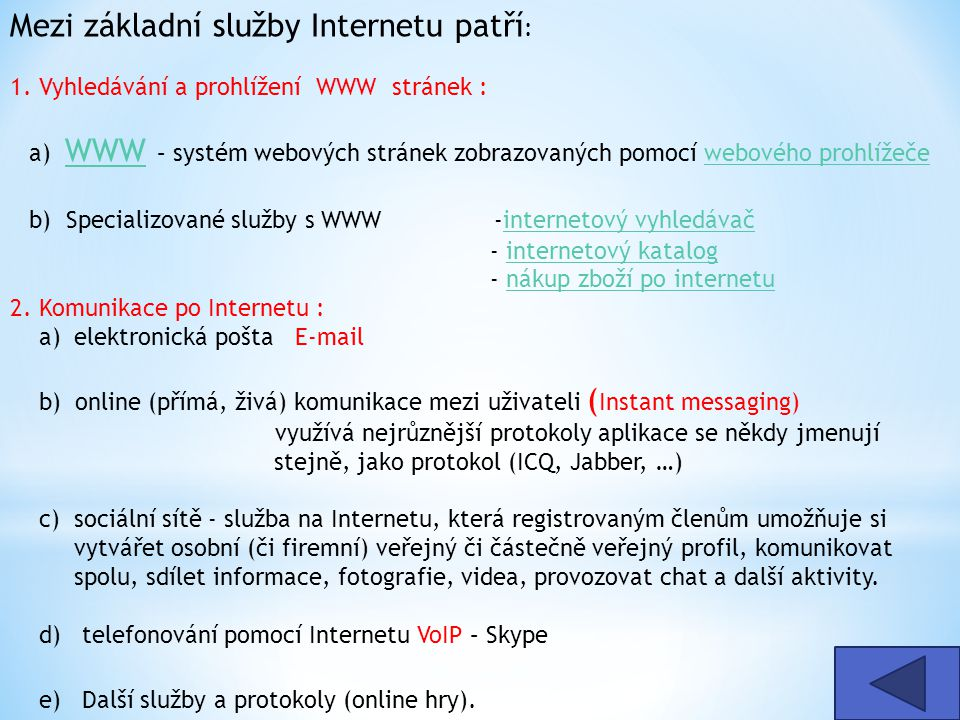 Mezi základní služby Internetu patří : 1.