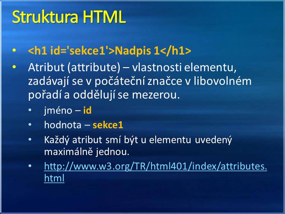 Nadpis 1 Atribut (attribute) – vlastnosti elementu, zadávají se v počáteční značce v libovolném pořadí a oddělují se mezerou.