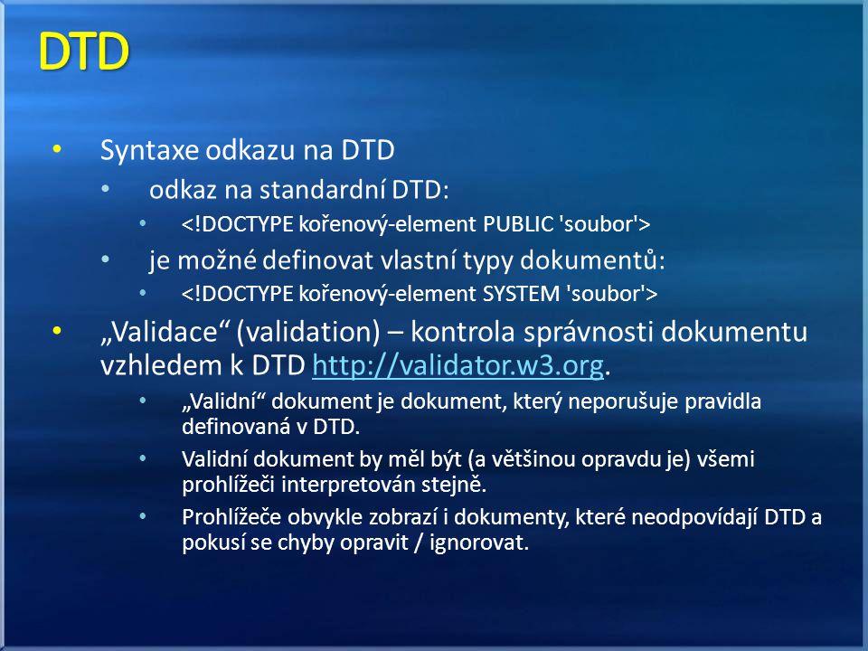 """Syntaxe odkazu na DTD odkaz na standardní DTD: je možné definovat vlastní typy dokumentů: """"Validace (validation) – kontrola správnosti dokumentu vzhledem k DTD http://validator.w3.org.http://validator.w3.org """"Validní dokument je dokument, který neporušuje pravidla definovaná v DTD."""