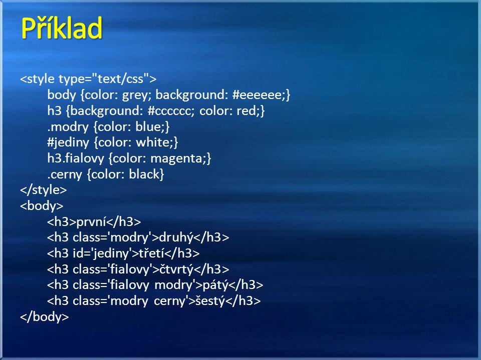body {color: grey; background: #eeeeee;} h3 {background: #cccccc; color: red;}.modry {color: blue;} #jediny {color: white;} h3.fialovy {color: magenta;}.cerny {color: black} první druhý třetí čtvrtý pátý šestý