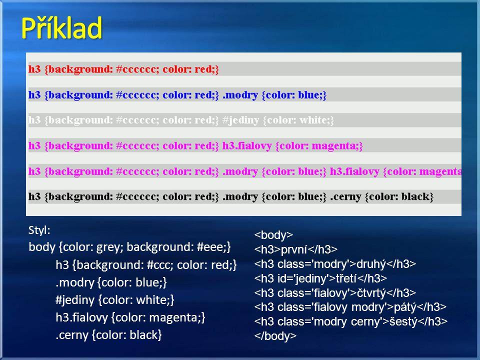 Styl: body {color: grey; background: #eee;} h3 {background: #ccc; color: red;}.modry {color: blue;} #jediny {color: white;} h3.fialovy {color: magenta;}.cerny {color: black} první druhý třetí čtvrtý pátý šestý