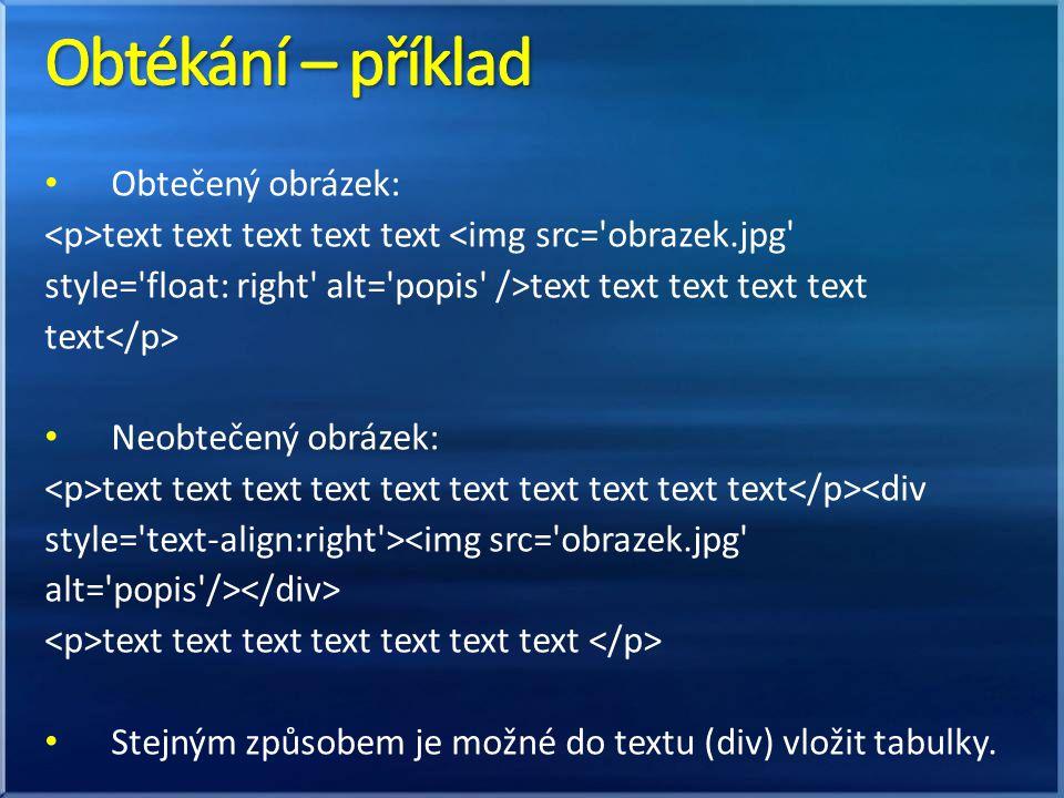 Obtečený obrázek: text text text text text <img src= obrazek.jpg style= float: right alt= popis />text text text text text text Neobtečený obrázek: text text text text text text text text text text <div style= text-align:right ><img src= obrazek.jpg alt= popis /> text text text text text text text Stejným způsobem je možné do textu (div) vložit tabulky.