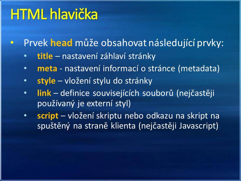 Prvek head může obsahovat následující prvky: title – nastavení záhlaví stránky meta - nastavení informací o stránce (metadata) style – vložení stylu do stránky link – definice souvisejících souborů (nejčastěji používaný je externí styl) script – vložení skriptu nebo odkazu na skript na spuštěný na straně klienta (nejčastěji Javascript)