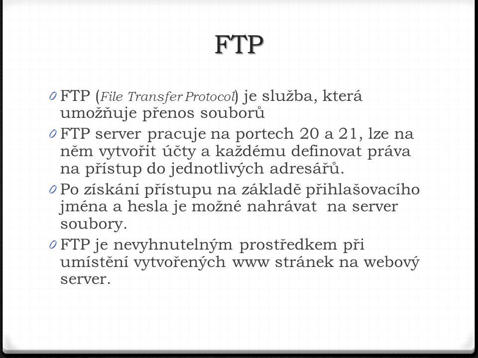 0 FTP ( File Transfer Protocol ) je služba, která umožňuje přenos souborů 0 FTP server pracuje na portech 20 a 21, lze na něm vytvořit účty a každému definovat práva na přístup do jednotlivých adresářů.