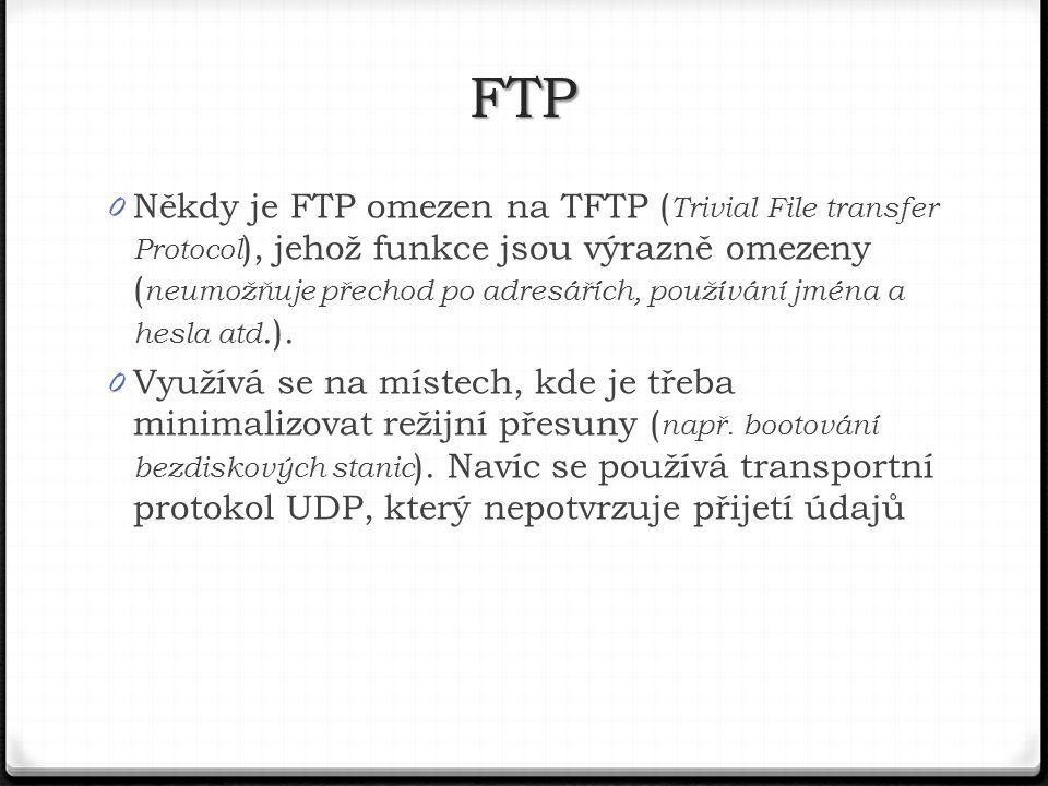 0 Někdy je FTP omezen na TFTP ( Trivial File transfer Protocol ), jehož funkce jsou výrazně omezeny ( neumožňuje přechod po adresářích, používání jména a hesla atd.).