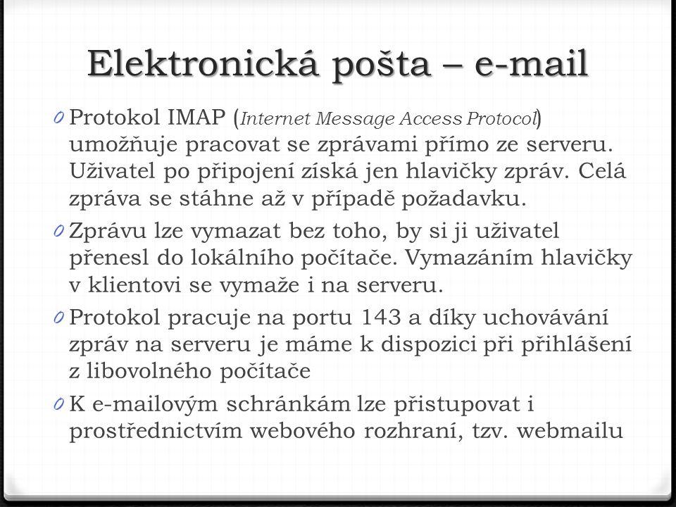 0 Protokol IMAP ( Internet Message Access Protocol ) umožňuje pracovat se zprávami přímo ze serveru.