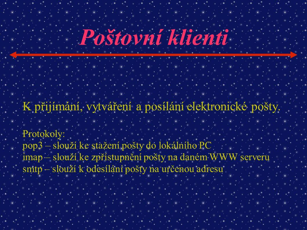 Poštovní klienti K přijímání, vytváření a posílání elektronické pošty. Protokoly: pop3 – slouží ke stažení pošty do lokálního PC imap – slouží ke zpří