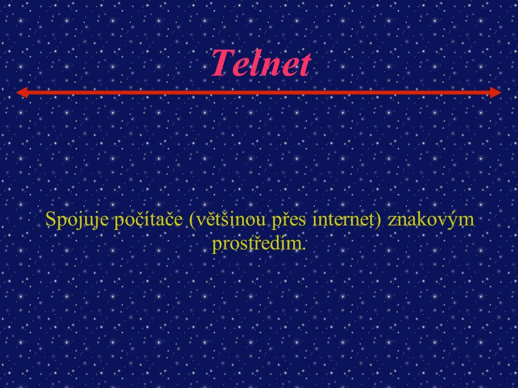 Telnet Spojuje počítače (většinou přes internet) znakovým prostředím.